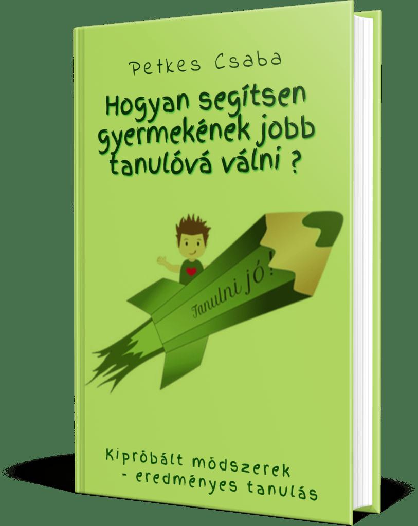 Petkes Csaba - Hogyan segítsen gyermekének jobb tanulóvá válni?